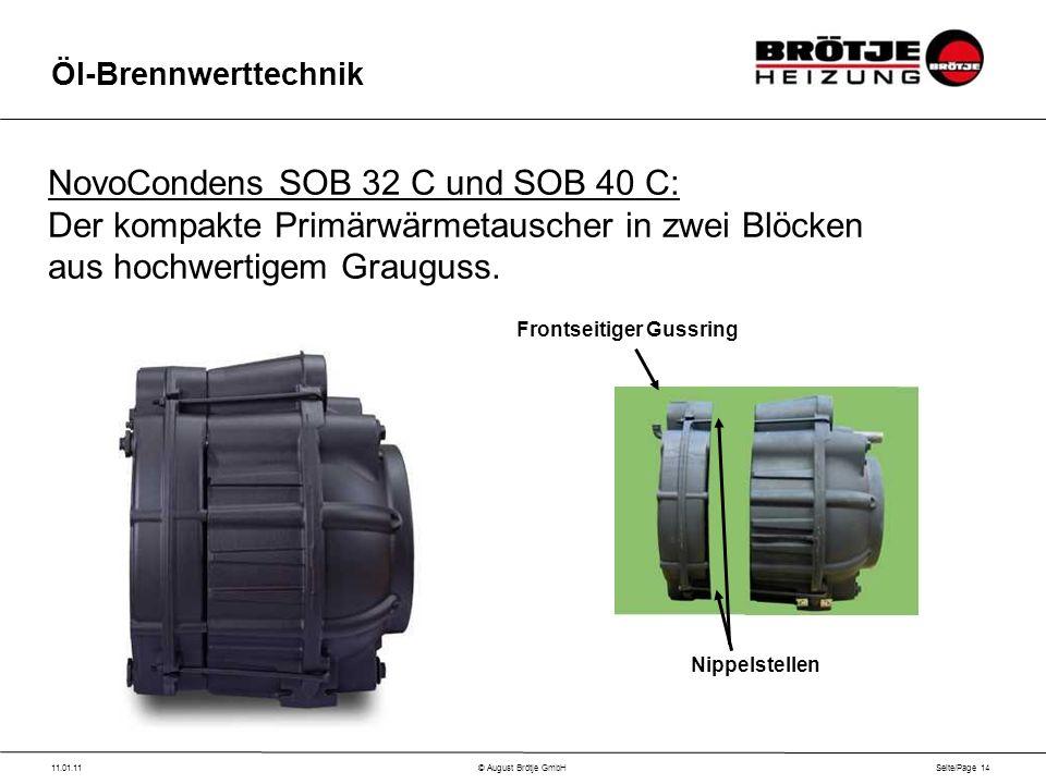 Seite/Page 14 11.01.11© August Brötje GmbH Öl-Brennwerttechnik NovoCondens SOB 32 C und SOB 40 C: Der kompakte Primärwärmetauscher in zwei Blöcken aus hochwertigem Grauguss.