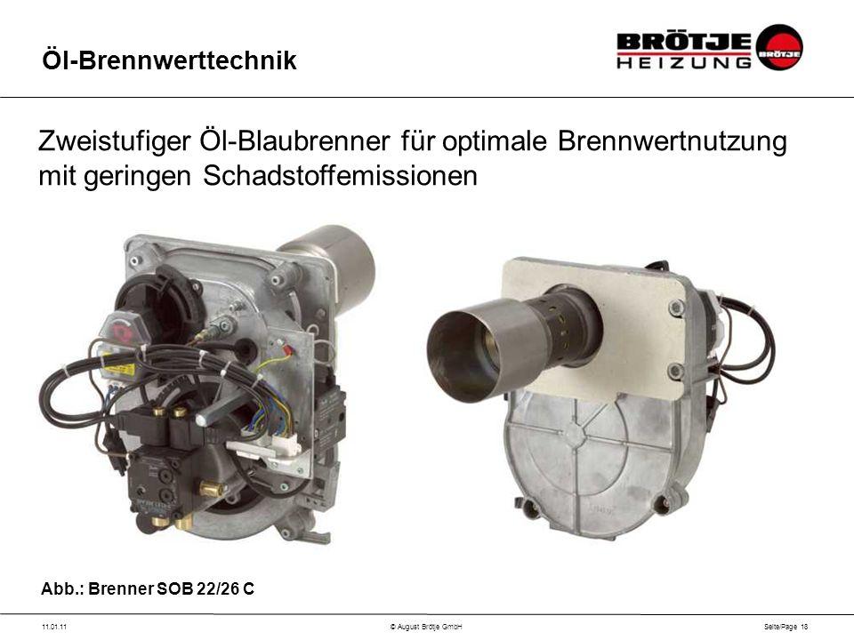 Seite/Page 18 11.01.11© August Brötje GmbH Öl-Brennwerttechnik Zweistufiger Öl-Blaubrenner für optimale Brennwertnutzung mit geringen Schadstoffemissionen Abb.: Brenner SOB 22/26 C