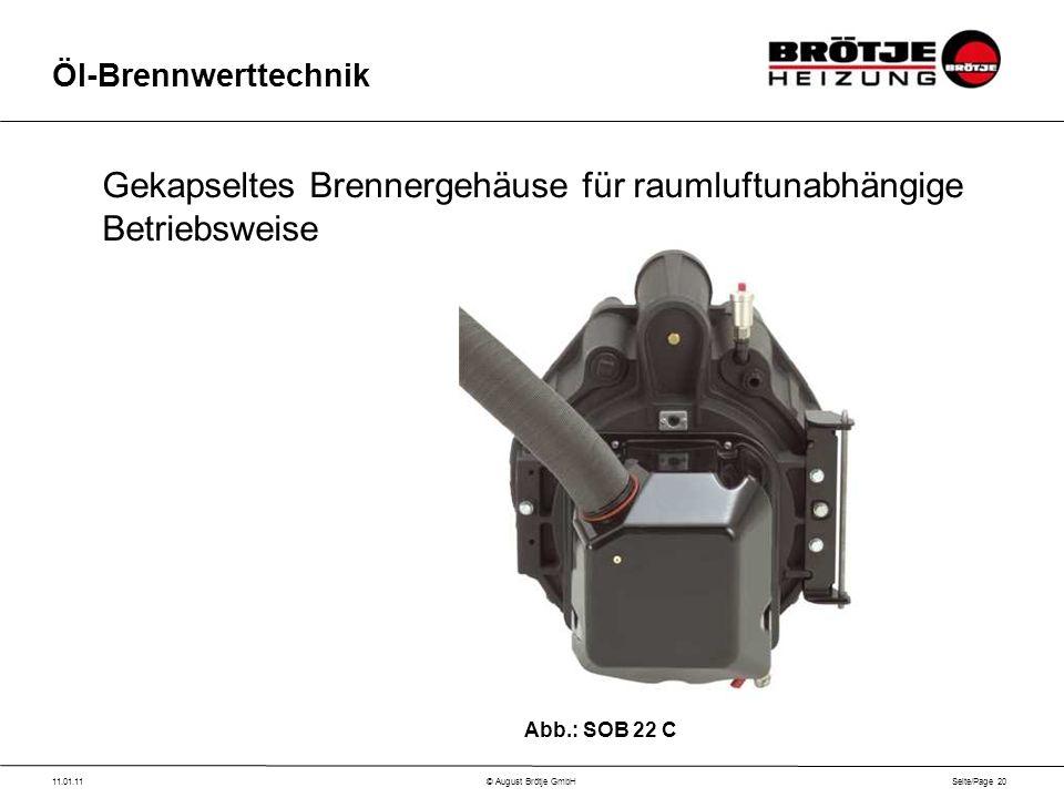 Seite/Page 20 11.01.11© August Brötje GmbH Öl-Brennwerttechnik Gekapseltes Brennergehäuse für raumluftunabhängige Betriebsweise Abb.: SOB 22 C