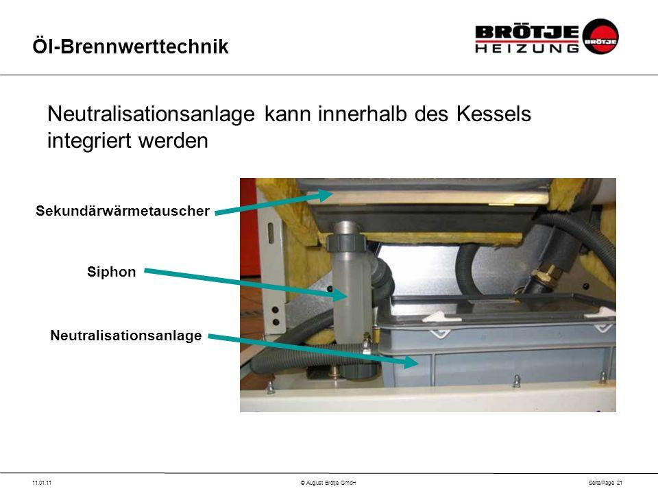 Seite/Page 21 11.01.11© August Brötje GmbH Öl-Brennwerttechnik Neutralisationsanlage kann innerhalb des Kessels integriert werden Sekundärwärmetauscher Siphon Neutralisationsanlage