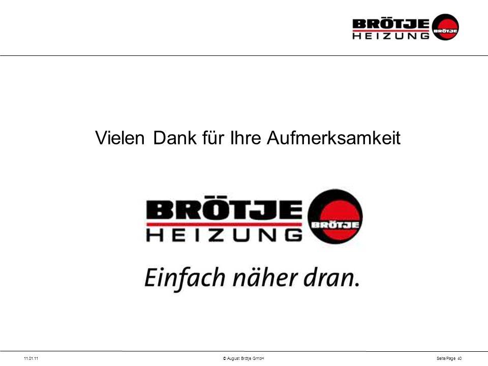 Seite/Page 40 11.01.11© August Brötje GmbH Pause Vielen Dank für Ihre Aufmerksamkeit