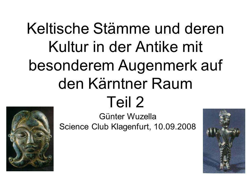 Keltische Stämme und deren Kultur in der Antike mit besonderem Augenmerk auf den Kärntner Raum Teil 2 Günter Wuzella Science Club Klagenfurt, 10.09.20