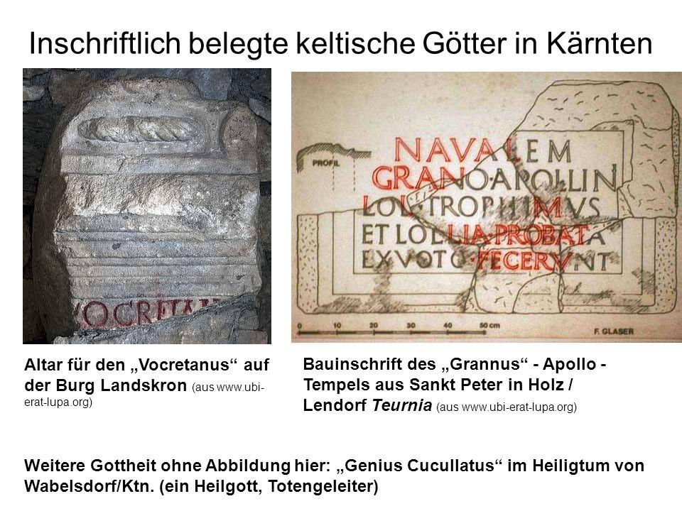 Inschriftlich belegte keltische Götter in Kärnten Altar für den Vocretanus auf der Burg Landskron (aus www.ubi- erat-lupa.org) Bauinschrift des Grannu
