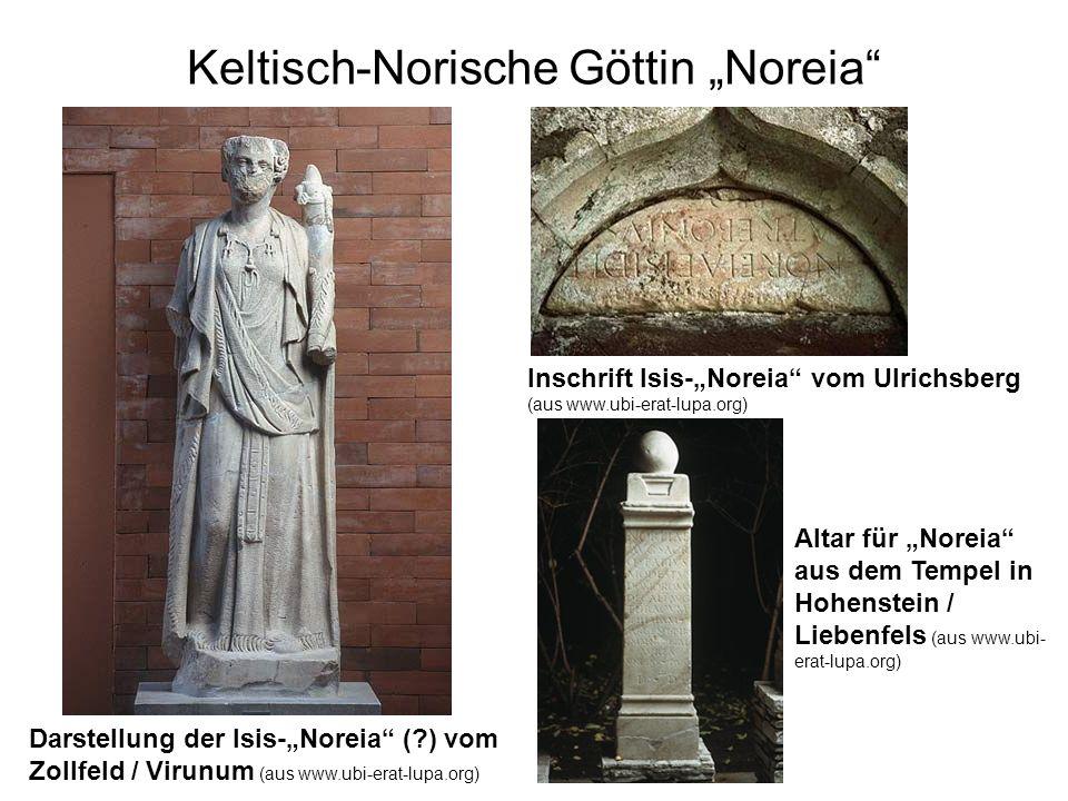 Keltisch-Norische Göttin Noreia Inschrift Isis-Noreia vom Ulrichsberg (aus www.ubi-erat-lupa.org) Altar für Noreia aus dem Tempel in Hohenstein / Lieb