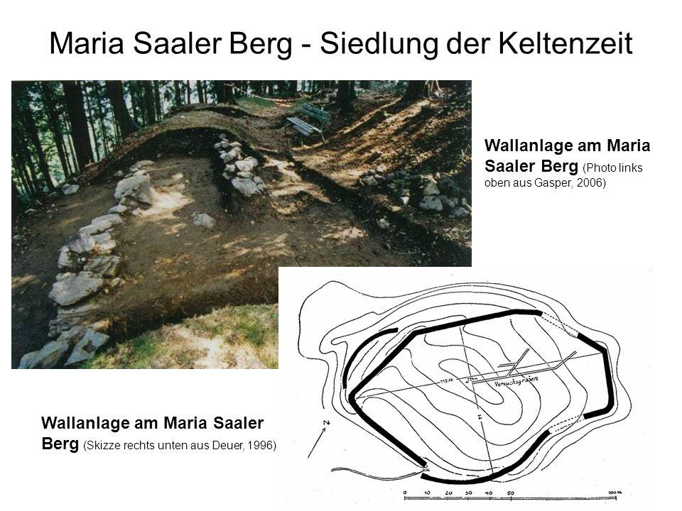 Maria Saaler Berg - Siedlung der Keltenzeit Wallanlage am Maria Saaler Berg (Skizze rechts unten aus Deuer, 1996) Wallanlage am Maria Saaler Berg (Pho