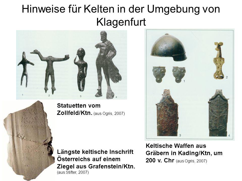 Hinweise für Kelten in der Umgebung von Klagenfurt Längste keltische Inschrift Österreichs auf einem Ziegel aus Grafenstein/Ktn. (aus Stifter, 2007) K