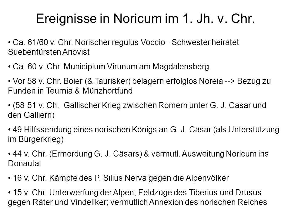 Ereignisse in Noricum im 1. Jh. v. Chr. Ca. 61/60 v. Chr. Norischer regulus Voccio - Schwester heiratet Suebenfürsten Ariovist Ca. 60 v. Chr. Municipi