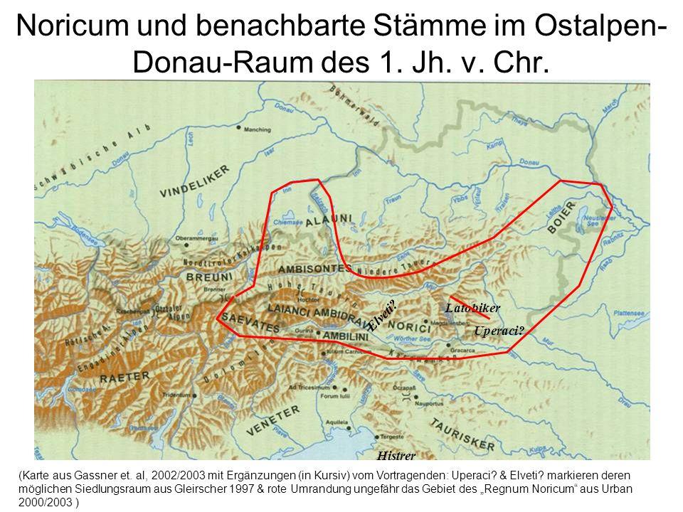 Noricum und benachbarte Stämme im Ostalpen- Donau-Raum des 1. Jh. v. Chr. (Karte aus Gassner et. al, 2002/2003 mit Ergänzungen (in Kursiv) vom Vortrag