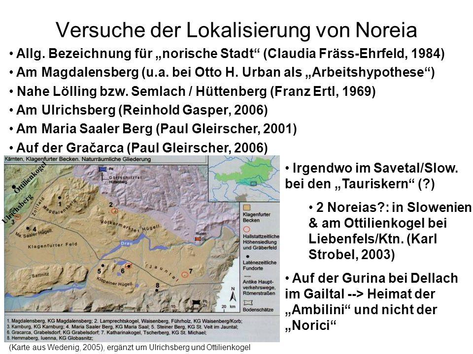 Versuche der Lokalisierung von Noreia (Karte aus Wedenig, 2005), ergänzt um Ulrichsberg und Ottilienkogel Allg. Bezeichnung für norische Stadt (Claudi