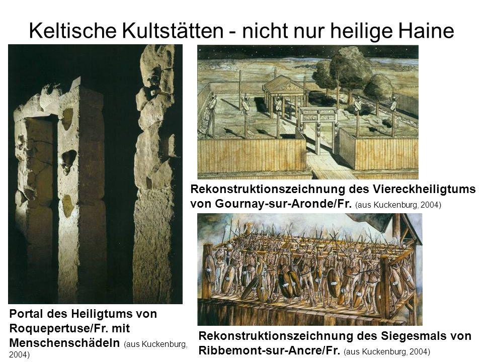 Keltische Kultstätten - nicht nur heilige Haine Portal des Heiligtums von Roquepertuse/Fr. mit Menschenschädeln (aus Kuckenburg, 2004) Rekonstruktions