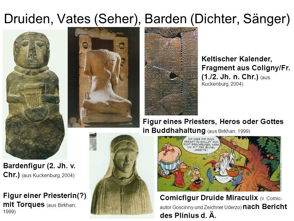 Druiden, Vates (Seher), Barden (Dichter, Sänger) Bardenfigur (2. Jh. v. Chr.) (aus Kuckenburg, 2004) Figur einer Priesterin(?) mit Torques (aus Birkha