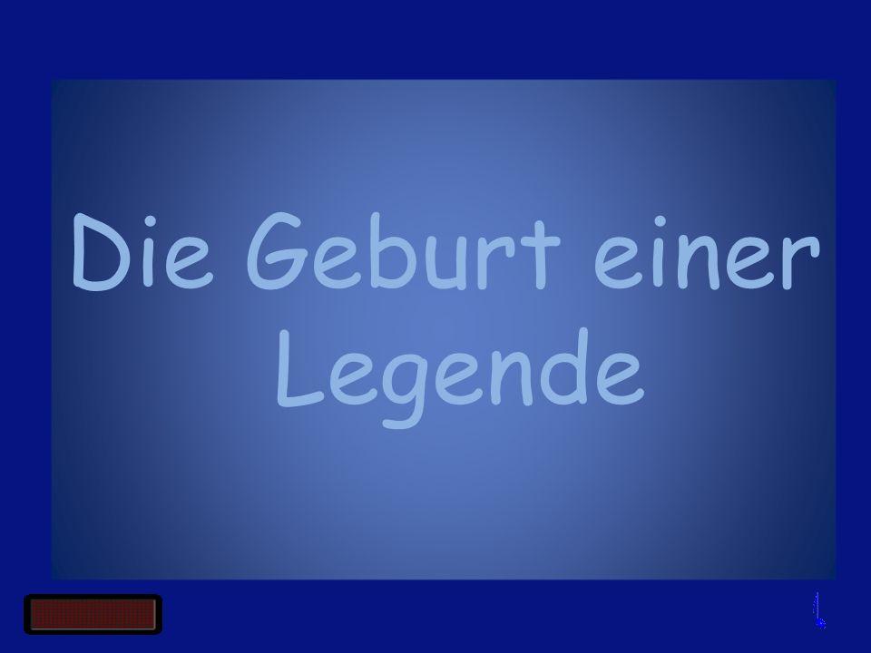 Die Geburt einer Legende