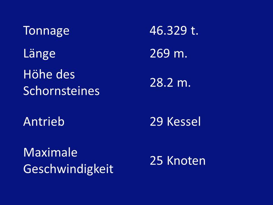 Tonnage 46.329 t.Länge 269 m. Höhe des Schornsteines 28.2 m.