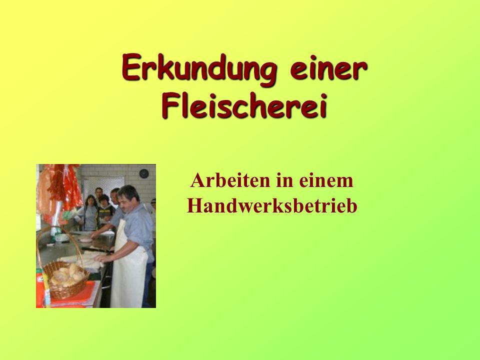 Erkundung einer Fleischerei Arbeiten in einem Handwerksbetrieb