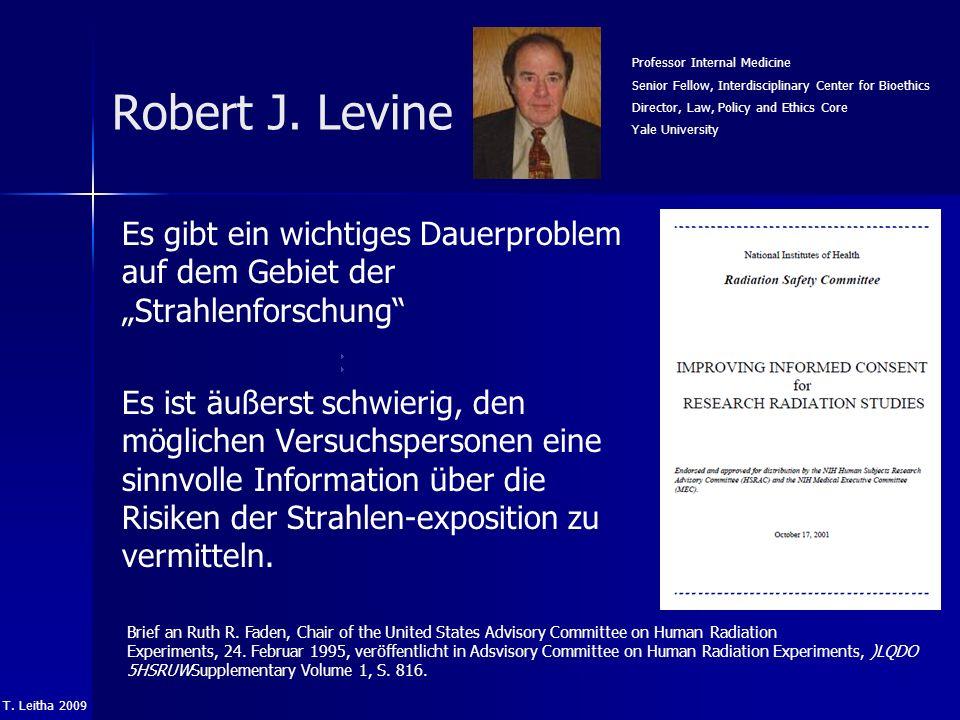 T. Leitha 2009 Es gibt ein wichtiges Dauerproblem auf dem Gebiet der Strahlenforschung Es ist äußerst schwierig, den möglichen Versuchspersonen eine s