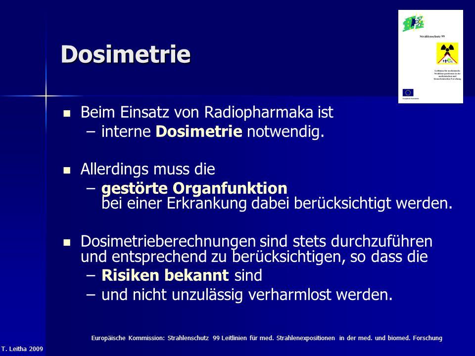 T. Leitha 2009 Dosimetrie Beim Einsatz von Radiopharmaka ist – –interne Dosimetrie notwendig. Allerdings muss die – –gestörte Organfunktion bei einer