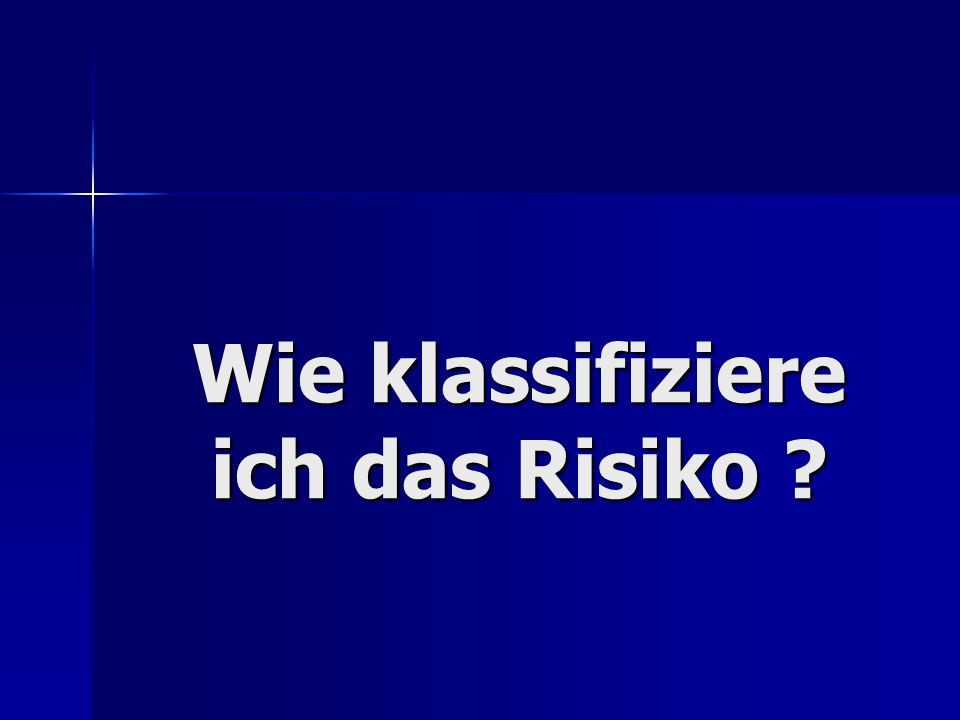 Wie klassifiziere ich das Risiko ?