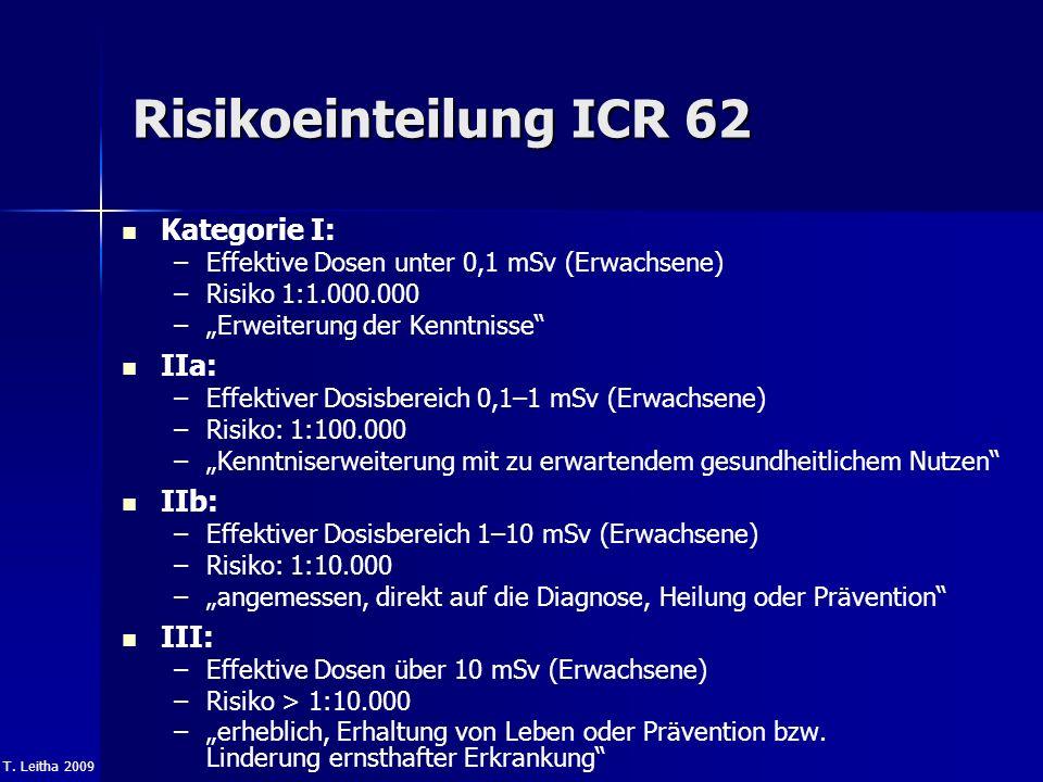 T. Leitha 2009 Risikoeinteilung ICR 62 Kategorie I: – –Effektive Dosen unter 0,1 mSv (Erwachsene) – –Risiko 1:1.000.000 – –Erweiterung der Kenntnisse