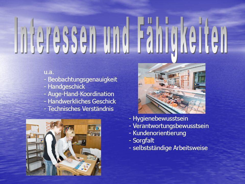 u.a. - Beobachtungsgenauigkeit - Handgeschick - Auge-Hand-Koordination - Handwerkliches Geschick - Technisches Verständnis - Hygienebewusstsein - Vera