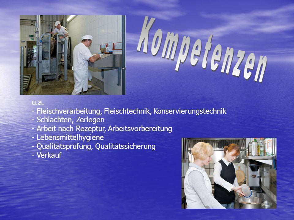 u.a. - Fleischverarbeitung, Fleischtechnik, Konservierungstechnik - Schlachten, Zerlegen - Arbeit nach Rezeptur, Arbeitsvorbereitung - Lebensmittelhyg