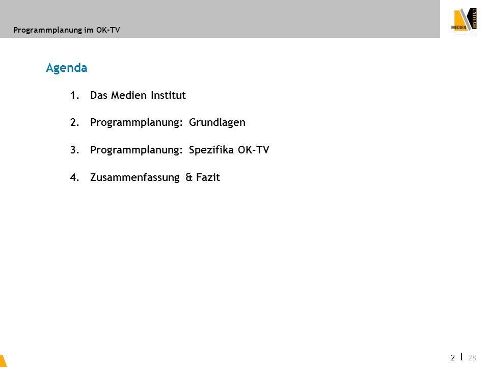 Programmplanung im OK-TV 2 I 28 Agenda 1.Das Medien Institut 2.Programmplanung: Grundlagen 3.Programmplanung: Spezifika OK-TV 4.Zusammenfassung & Fazi