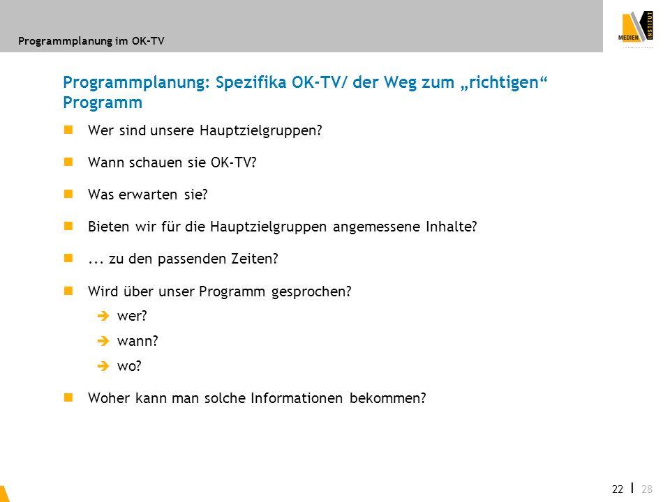Programmplanung im OK-TV 22 I 28 Programmplanung: Spezifika OK-TV/ der Weg zum richtigen Programm Wer sind unsere Hauptzielgruppen? Wann schauen sie O
