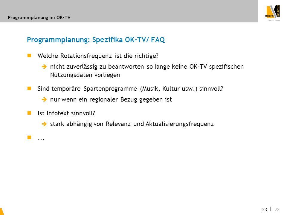 Programmplanung im OK-TV 23 I 28 Programmplanung: Spezifika OK-TV/ FAQ Welche Rotationsfrequenz ist die richtige? nicht zuverlässig zu beantworten so