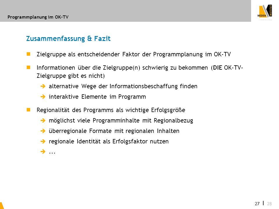 Programmplanung im OK-TV 27 I 28 Zusammenfassung & Fazit Zielgruppe als entscheidender Faktor der Programmplanung im OK-TV Informationen über die Ziel