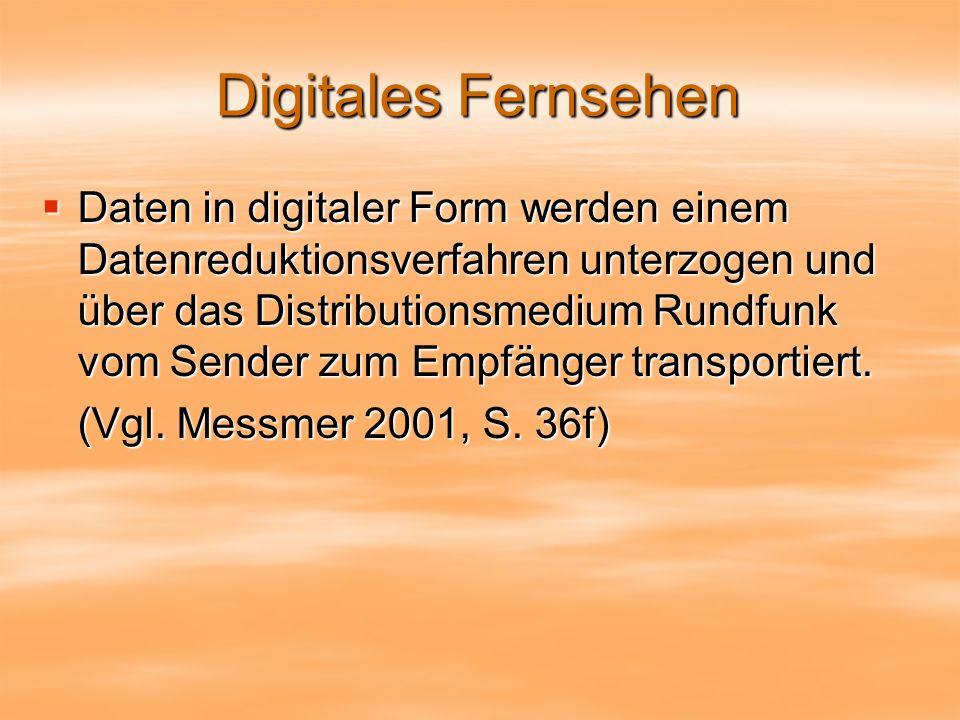 Digitales Fernsehen Daten in digitaler Form werden einem Datenreduktionsverfahren unterzogen und über das Distributionsmedium Rundfunk vom Sender zum Empfänger transportiert.