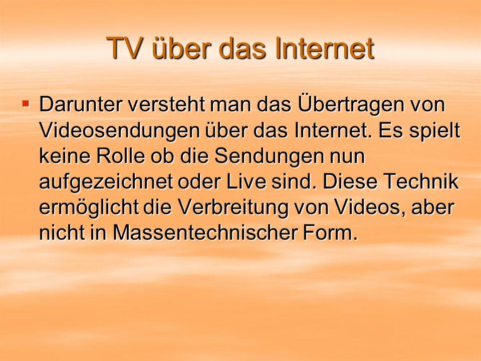 TV über das Internet Darunter versteht man das Übertragen von Videosendungen über das Internet.