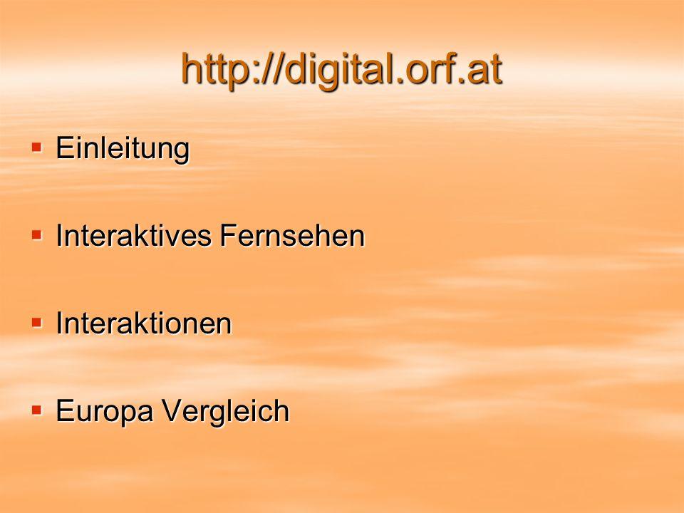 http://digital.orf.at Einleitung Einleitung Interaktives Fernsehen Interaktives Fernsehen Interaktionen Interaktionen Europa Vergleich Europa Vergleich
