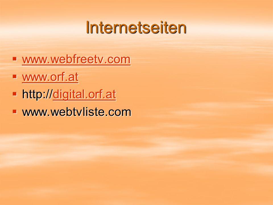 Internetseiten www.webfreetv.com www.webfreetv.com www.webfreetv.com www.orf.at www.orf.at www.orf.at http://digital.orf.at http://digital.orf.atdigital.orf.at www.webtvliste.com www.webtvliste.com