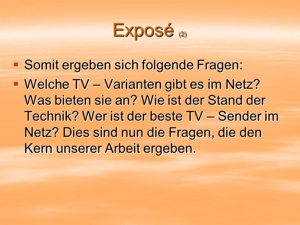 Exposé (2) Somit ergeben sich folgende Fragen: Somit ergeben sich folgende Fragen: Welche TV – Varianten gibt es im Netz.