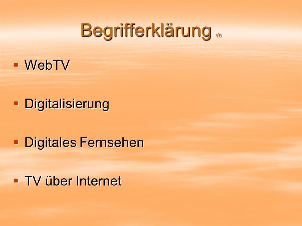 Begrifferklärung (1) WebTV WebTV Digitalisierung Digitalisierung Digitales Fernsehen Digitales Fernsehen TV über Internet TV über Internet
