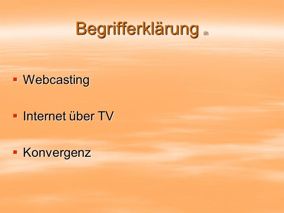 Begrifferklärung (2) Webcasting Webcasting Internet über TV Internet über TV Konvergenz Konvergenz