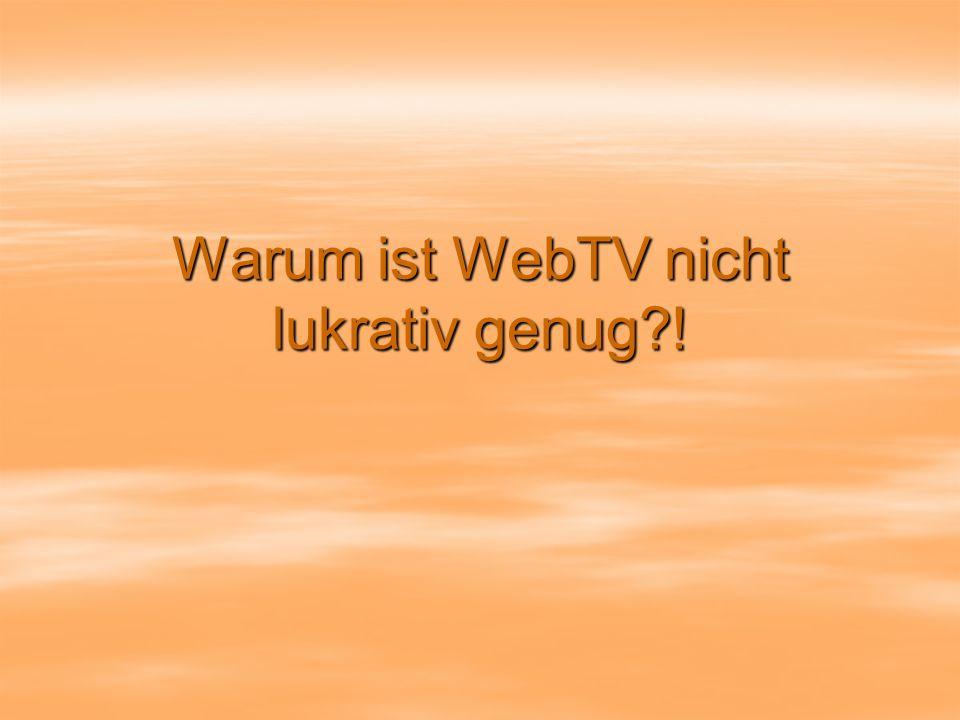Warum ist WebTV nicht lukrativ genug !