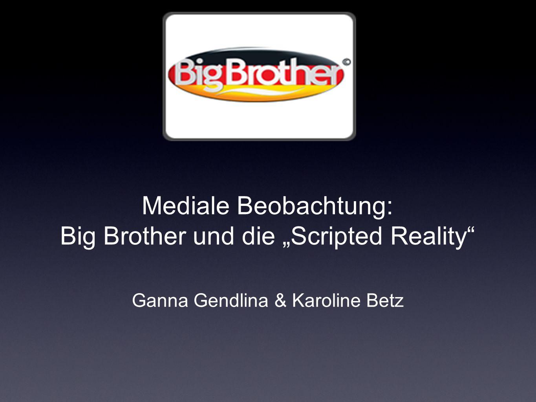 Mediale Beobachtung: Big Brother und die Scripted Reality Ganna Gendlina & Karoline Betz