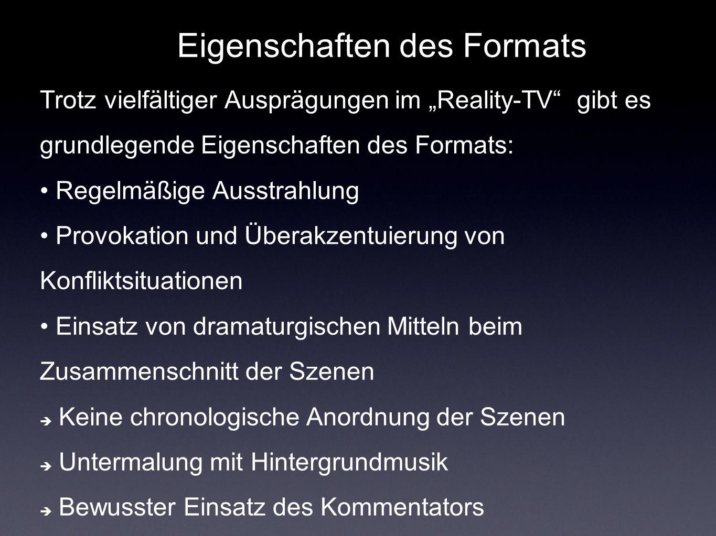 Eigenschaften des Formats Trotz vielfältiger Ausprägungen im Reality-TV gibt es grundlegende Eigenschaften des Formats: Regelmäßige Ausstrahlung Provo