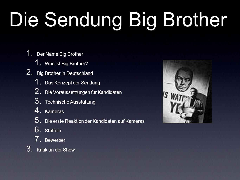 Die Sendung Big Brother 1. Der Name Big Brother 1. Was ist Big Brother? 2. Big Brother in Deutschland 1. Das Konzept der Sendung 2. Die Voraussetzunge