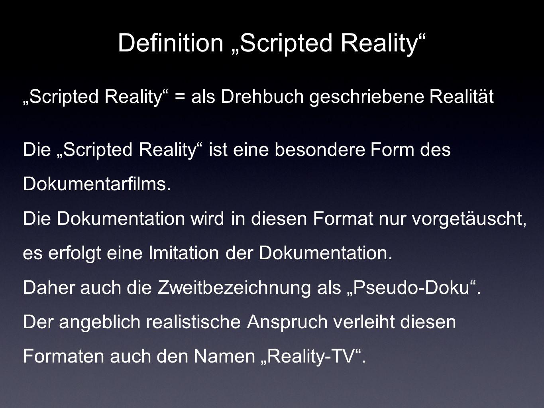 Definition Scripted Reality Scripted Reality = als Drehbuch geschriebene Realität Die Scripted Reality ist eine besondere Form des Dokumentarfilms. Di