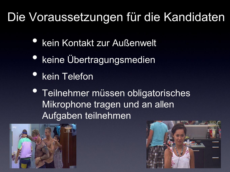 Die Voraussetzungen für die Kandidaten kein Kontakt zur Außenwelt keine Übertragungsmedien kein Telefon Teilnehmer müssen obligatorisches Mikrophone tragen und an allen Aufgaben teilnehmen