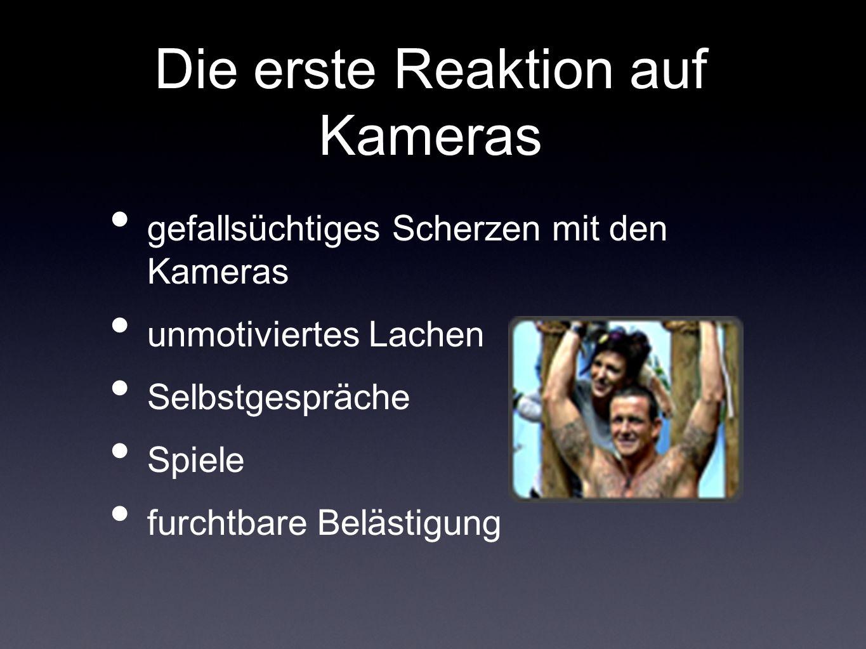 Die erste Reaktion auf Kameras gefallsüchtiges Scherzen mit den Kameras unmotiviertes Lachen Selbstgespräche Spiele furchtbare Belästigung