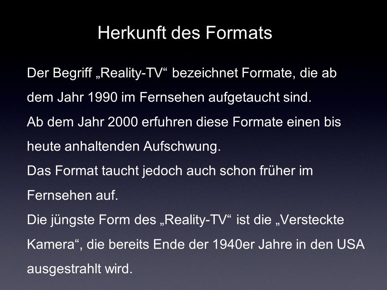 Herkunft des Formats Der Begriff Reality-TV bezeichnet Formate, die ab dem Jahr 1990 im Fernsehen aufgetaucht sind. Ab dem Jahr 2000 erfuhren diese Fo