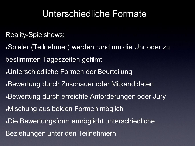 Beispiele für dieses Format: Big Brother (RTL II) Der Bachelor (RTL) The Biggest Loser (Pro Sieben)