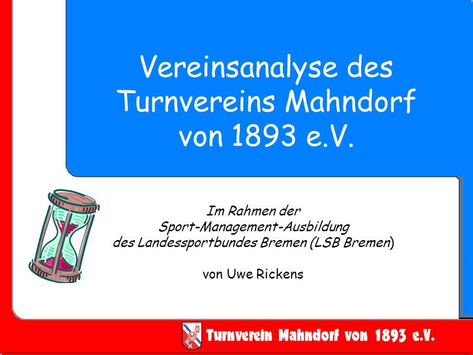 Vereinsanalyse des Turnvereins Mahndorf von 1893 e.V. Im Rahmen der Sport-Management-Ausbildung des Landessportbundes Bremen (LSB Bremen) von Uwe Rick