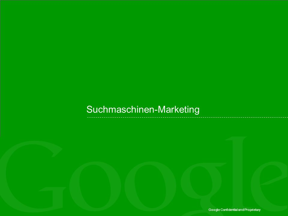 Google Confidential and Proprietary Suchmaschinen-Marketing