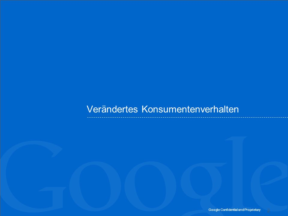 Google Confidential and Proprietary Verändertes Konsumentenverhalten 2