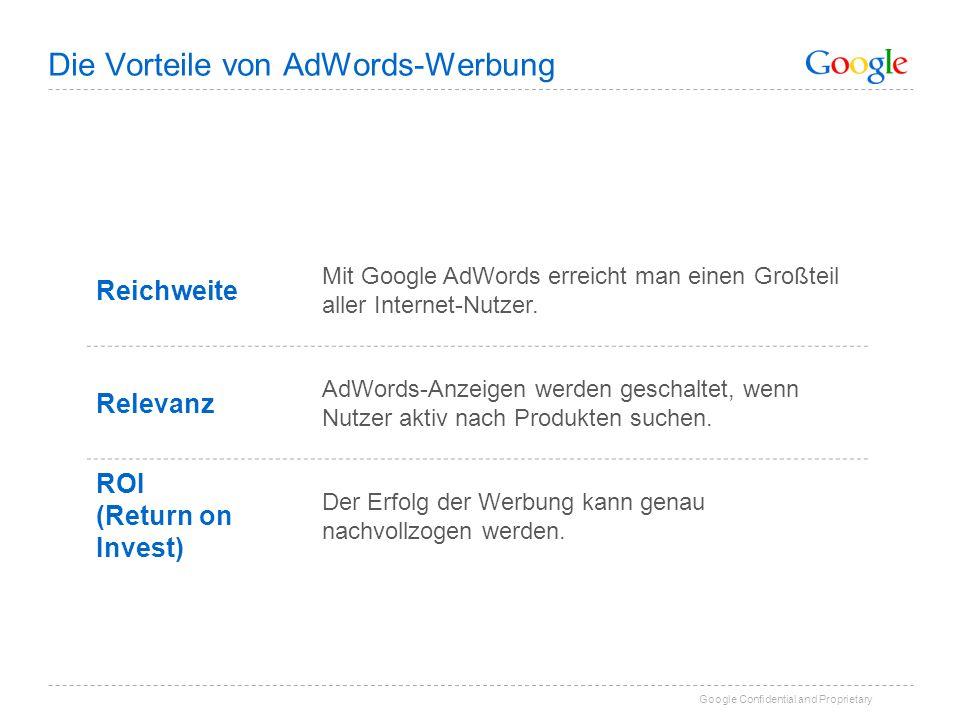 Google Confidential and Proprietary Die Vorteile von AdWords-Werbung Reichweite Mit Google AdWords erreicht man einen Großteil aller Internet-Nutzer.