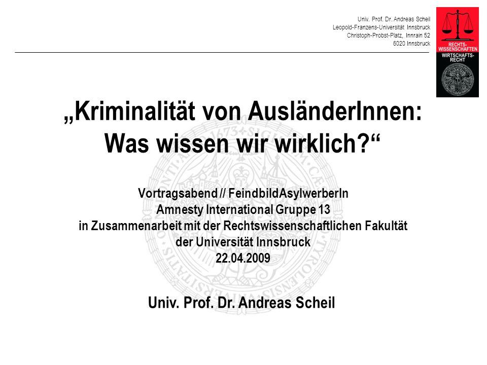 Univ. Prof. Dr. Andreas Scheil Leopold-Franzens-Universität Innsbruck Christoph-Probst-Platz, Innrain 52 6020 Innsbruck Kriminalität von AusländerInne