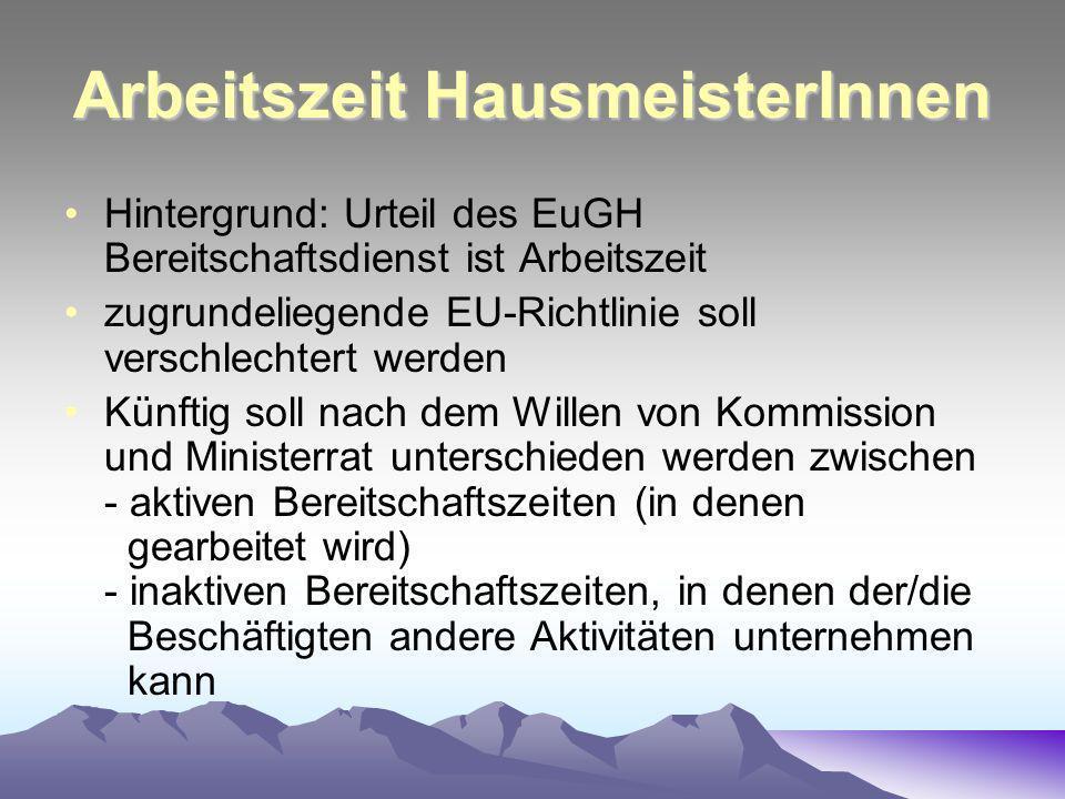 Arbeitszeit HausmeisterInnen Hintergrund: Urteil des EuGH Bereitschaftsdienst ist Arbeitszeit zugrundeliegende EU-Richtlinie soll verschlechtert werde